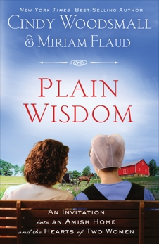 Plain Wisdom: An Invitation into an Amish Home and the Hearts of Two Women, Woodsmall, Cindy & Flaud, Miriam