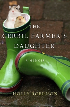 The Gerbil Farmer's Daughter: A Memoir, Robinson, Holly