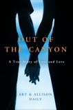 Out of the Canyon: A True Story of Loss and Love, Daily, Art & Daily, Allison