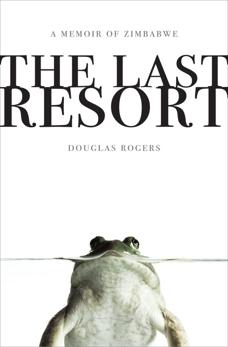 The Last Resort: A Memoir of Zimbabwe, Rogers, Douglas