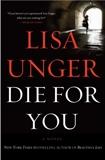 Die for You: A Novel, Unger, Lisa
