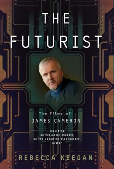The Futurist: The Life and Films of James Cameron, Keegan, Rebecca