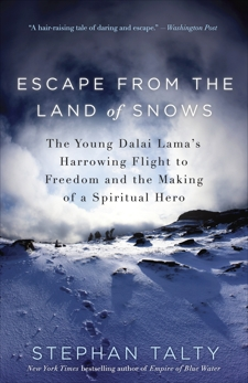 Escape from the Land of Snows: The Young Dalai Lama's Harrowing Flight to Freedom and the Making of a Spiritual Hero, Talty, Stephan