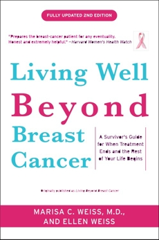 Living Well Beyond Breast Cancer: A Survivor's Guide for When Treatment Ends and the Rest of Your Life Begins, Weiss, Marisa & Weiss, Ellen