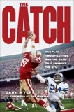The Catch: One Play, Two Dynasties, and the Game That Changed the NFL, Myers, Gary