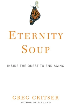 Eternity Soup: Inside the Quest to End Aging, Critser, Greg