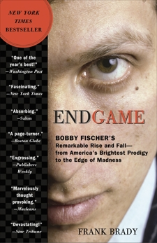 Endgame: Bobby Fischer's Remarkable Rise and Fall - from America's Brightest Prodigy to the Edge of Madness, Brady, Frank