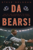 Da Bears!: How the 1985 Monsters of the Midway Became the Greatest Team in NFL History, Delsohn, Steve