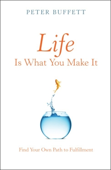 Life Is What You Make It: Find Your Own Path to Fulfillment, Buffett, Peter