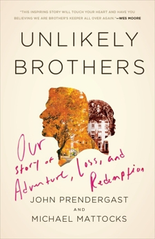 Unlikely Brothers: Our Story of Adventure, Loss, and Redemption, Prendergast, John & Mattocks, Michael