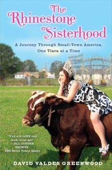 The Rhinestone Sisterhood: A Journey Through Small Town America, One Tiara at a Time, Greenwood, David Valdes