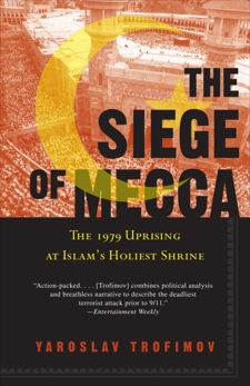 The Siege of Mecca: The 1979 Uprising at Islam's Holiest Shrine, Trofimov, Yaroslav