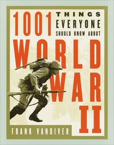 1001 Things Everyone Should Know About WWII, Vandiver, Frank E.