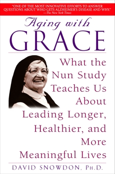 Aging with Grace: What the Nun Study Teaches Us About Leading Longer, Healthier, and More Meaningful Lives, Snowdon, David