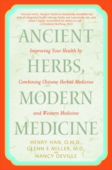 Ancient Herbs, Modern Medicine: Improving Your Health by Combining Chinese Herbal Medicine and Western Medicine, Han, Henry & Han, Henry & Miller, Glenn & Deville, Nancy