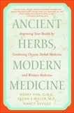 Ancient Herbs, Modern Medicine: Improving Your Health by Combining Chinese Herbal Medicine and Western Medicine, Han, Henry & Miller, Glenn & Deville, Nancy