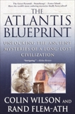 The Atlantis Blueprint: Unlocking the Ancient Mysteries of a Long-Lost Civilization, Flem-Ath, Rand & Wilson, Colin