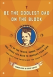 Be the Coolest Dad on the Block: All of the Tricks, Games, Puzzles and Jokes You Need to Impress Your Kids (and k eep them entertained for years to come!), Rose, Simon & Caplin, Steve