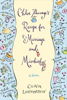 Chloe Zhivago's Recipe for Marriage and Mischief: A Novel, Lichtenstein, Olivia