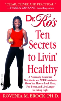 Dr. Ro's Ten Secrets to Livin' Healthy: A Nationally Renowned Nutritionist and NPR Contributor Shows You How to Look Great, Feel Better, and Live Long by Eating Right, Brock, Rovenia
