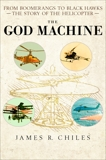 The God Machine: From Boomerangs to Black Hawks: The Story of the Helicopter, Chiles, James R.