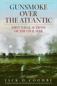 Gunsmoke Over the Atlantic: First Naval Actions of the Civil War, Coombe, Jack