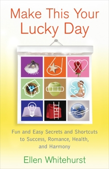Make This Your Lucky Day: Fun and Easy Secrets and Shortcuts to Success, Romance, Health, and Harmony, Whitehurst, Ellen