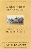 A Schoolteacher in Old Alaska: The Story of Hannah Breece, Breece, Hannah