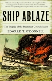 Ship Ablaze: The Tragedy of the Steamboat General Slocum, O'Donnell, Ed