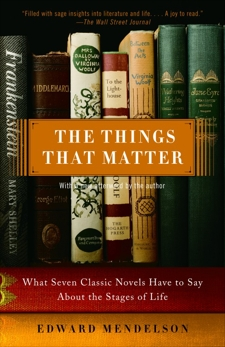 The Things That Matter: What Seven Classic Novels Have to Say About the Stages of Life, Mendelson, Edward