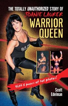 Warrior Queen: The Totally Unauthorized Story of Joanie Laurer, Edelman, Scott