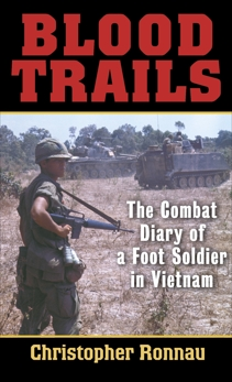 Blood Trails: The Combat Diary of a Foot Soldier in Vietnam, Ronnau, Christopher