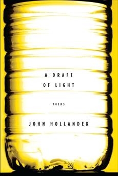 A Draft of Light: Poems, Hollander, John
