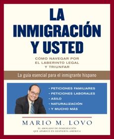 La inmigracion y usted: Como navegar por el laberinto legal y triunfar, Lovo, Mario