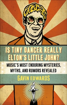 Is Tiny Dancer Really Elton's Little John?: Music's Most Enduring Mysteries, Myths, and Rumors Revealed, Edwards, Gavin