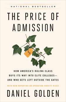 The Price of Admission (Updated Edition): How America's Ruling Class Buys Its Way into Elite Colleges--and Who Gets Left Outside the Gates, Golden, Daniel
