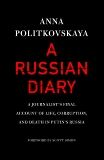 A Russian Diary: A Journalist's Final Account of Life, Corruption, and Death in Putin's Russia, Politkovskaya, Anna