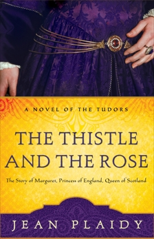 The Thistle and the Rose: The Story of Margaret, Princess of England, Queen of Scotland, Plaidy, Jean