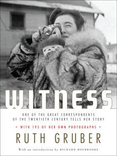 Witness: One of the Great Correspondents of the Twentieth Century Tells Her Story, Gruber, Ruth