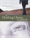 The Healing Choice Guidebook: Move Beyond Betrayal, Allen, Susan