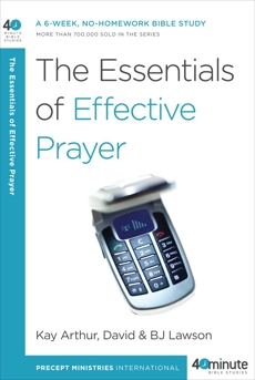 The Essentials of Effective Prayer, Arthur, Kay & Arthur, Kay & Lawson, David