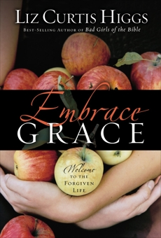 Embrace Grace: Welcome to the Forgiven Life, Higgs, Liz Curtis