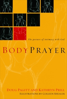 BodyPrayer: The Posture of Intimacy with God, Pagitt, Doug & Prill, Kathryn & Pagitt, Doug