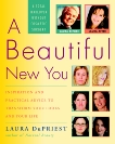 A Beautiful New You: Inspiration and Practical Advice to Transform Your Looks and Your Life-- A Total Makeover Without Cosmetic Surgery, DuPriest, Laura