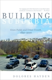 Building Suburbia: Green Fields and Urban Growth, 1820-2000, Hayden, Dolores
