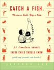 Catch a Fish, Throw a Ball, Fly a Kite: 21 Timeless Skills Every Child Should Know (and Any Parent Can Teach!), Lee, Jeffrey