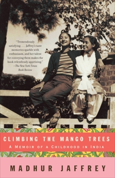 Climbing the Mango Trees: A Memoir of a Childhood in India, Jaffrey, Madhur