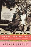 Climbing the Mango Trees: A Memoir of a Childhood in India, Jaffrey, Madhur