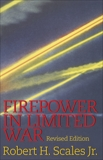 Firepower in Limited War: Revised Edition, Scales, Robert