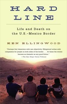 Hard Line: Life and Death on the US-Mexico Border, Ellingwood, Ken